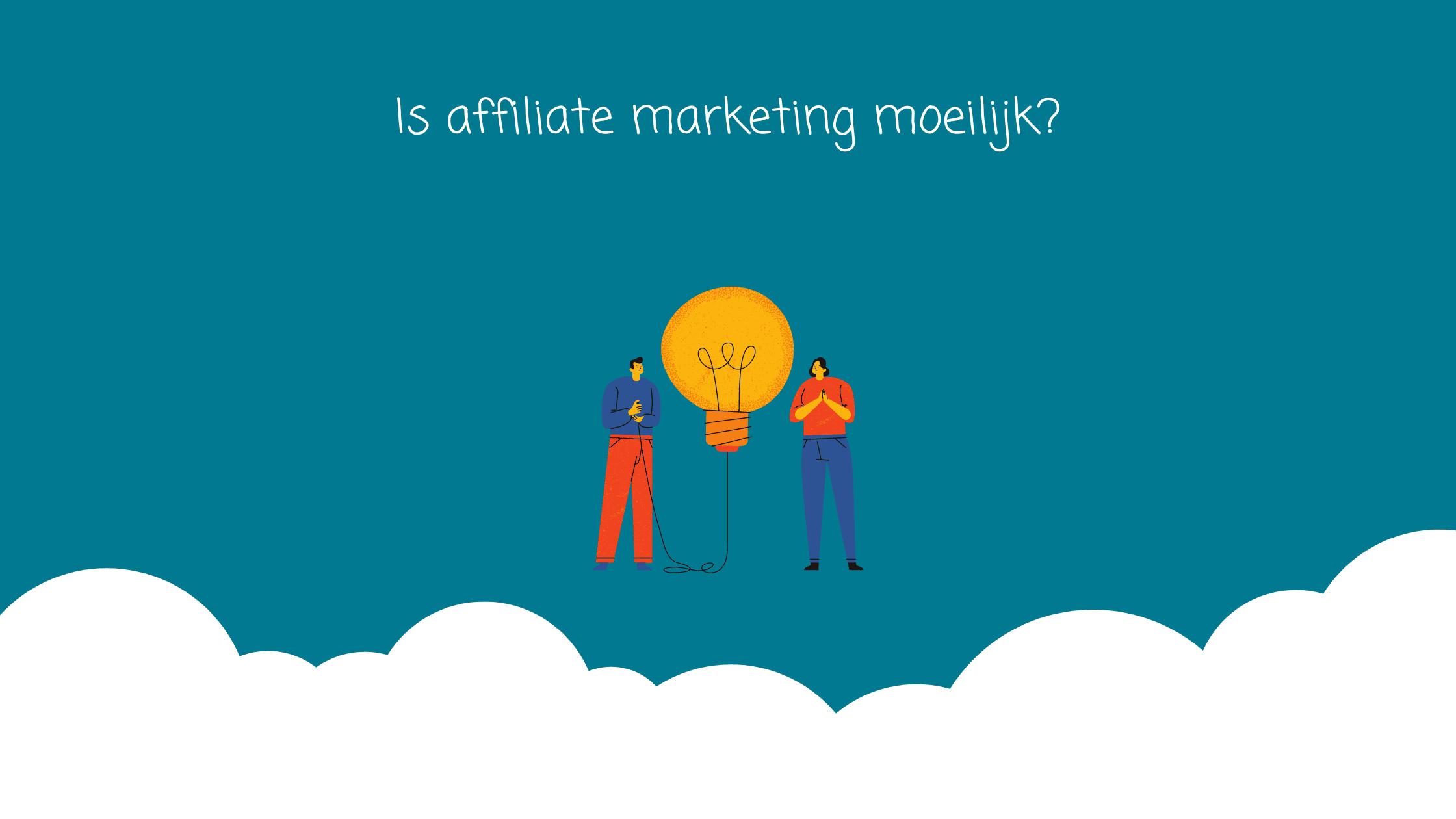 is-affiliate-marketing-moeilijk